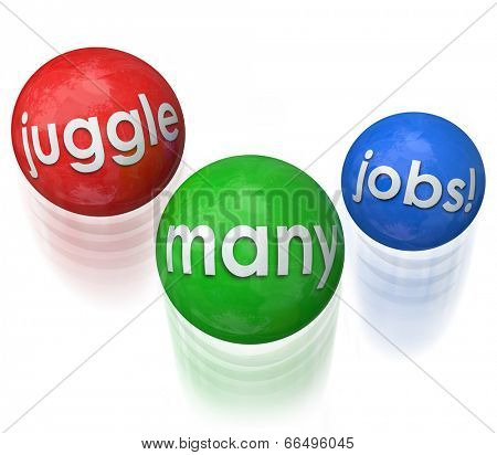 Juggle Many Jobs words on three balls doing many challenges at once multi-tasking