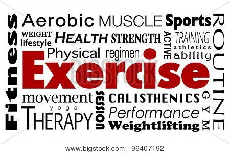 Exercise word collage with health, lifestyle, fitness, therapy, aerobic, strength, training, sports, athletics and other activities to enjoy at a gym