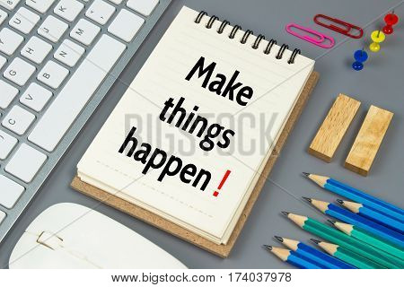 Make things happen, Text message on white paper