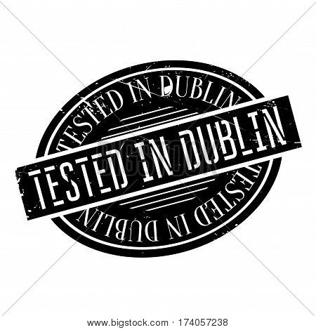 Tested In Dublin rubber stamp. Grunge design with dust scratches. Effects can be easily removed for a clean, crisp look. Color is easily changed.