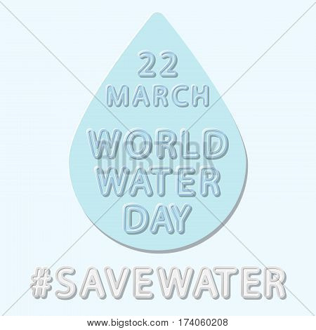 flat vector rounded inscription world water day 22 March on a water drop background and hashtag save water