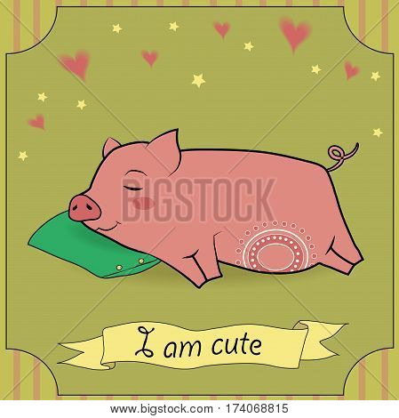 Cute Sleeping Pig. Pink pig with white decor. Green pillow. Green background with colorful hearts and stars. Striped frame. Yellow banner with text I am cute.