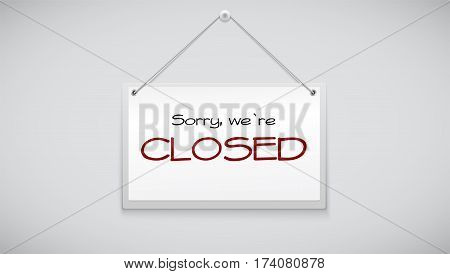 Closed sign board hanging on the white wall. Vector illustration. Sign with information for shop visitors.