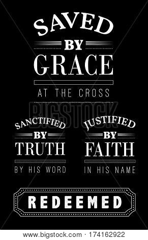 Saved by Grace at the cross Sanctified by Truth by His word Justified by Faith Redeemed Christian Emblem Lettering Collection, white on black background
