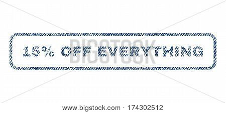 15 Percent Off Everything text textile seal stamp watermark. Blue jeans fabric vectorized texture. Vector caption inside rounded rectangular banner. Rubber sticker with fiber textile structure.