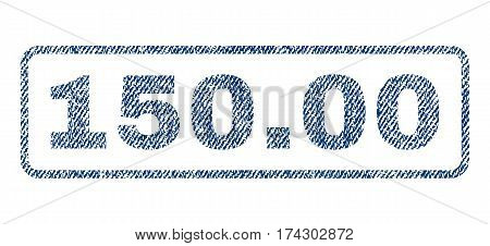 150.00 text textile seal stamp watermark. Blue jeans fabric vectorized texture. Vector tag inside rounded rectangular shape. Rubber sticker with fiber textile structure.