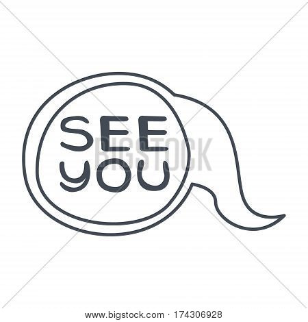 Word See You, Hand Drawn Comic Speech Bubble Template, Isolated Black And White Hand Drawn Clipart Object. Sketch Style Monochrome Sticker With Speech Balloon For Cartoons And Comics.