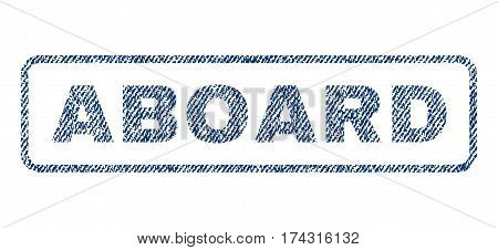 Aboard text textile seal stamp watermark. Blue jeans fabric vectorized texture. Vector caption inside rounded rectangular banner. Rubber sticker with fiber textile structure.