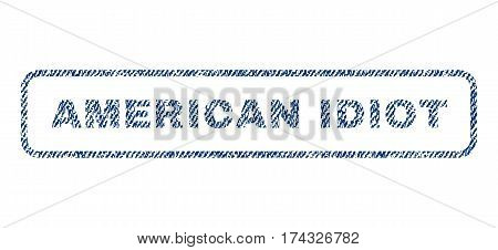 American Idiot text textile seal stamp watermark. Blue jeans fabric vectorized texture. Vector tag inside rounded rectangular banner. Rubber emblem with fiber textile structure.