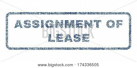 Assignment Of Lease text textile seal stamp watermark. Blue jeans fabric vectorized texture. Vector tag inside rounded rectangular shape. Rubber sticker with fiber textile structure.