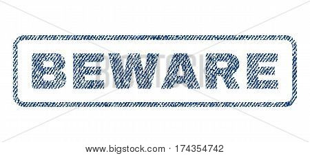 Beware text textile seal stamp watermark. Blue jeans fabric vectorized texture. Vector caption inside rounded rectangular banner. Rubber sticker with fiber textile structure.