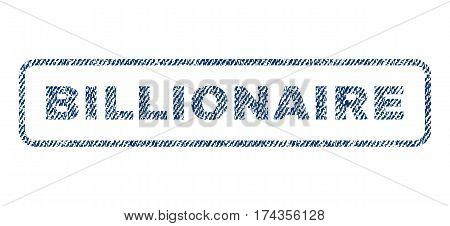 Billionaire text textile seal stamp watermark. Blue jeans fabric vectorized texture. Vector caption inside rounded rectangular banner. Rubber sign with fiber textile structure.