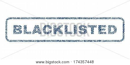 Blacklisted text textile seal stamp watermark. Blue jeans fabric vectorized texture. Vector tag inside rounded rectangular shape. Rubber emblem with fiber textile structure.