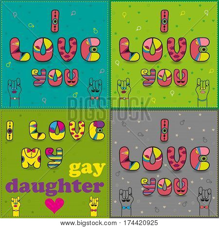 Set of cards with romantic inscriptions by artistic font. I love you - for heterosexual and homosexual couples. I love my gay daughter. Cartoon hands looking at each other. illustration.
