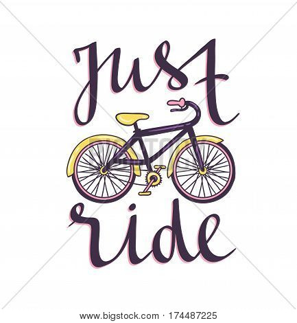Vector hand drawn illustration with bicycle and stylish phrase - just ride. Cycling design for t-shirt print, motivational poster.