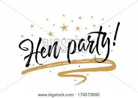 Hen party card, banner. Beautiful greeting scratched calligraphy black text word gold stars. Hand drawn invitation print design. Handwritten modern brush lettering white background isolated vector
