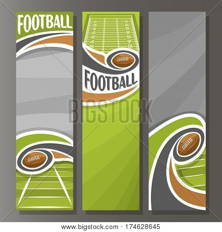 Vector Vertical Banners for American Football: 3 template for title text on football theme, field with flying oval ball, numbers yard line, abstract vertical banner for advertising on grey background.