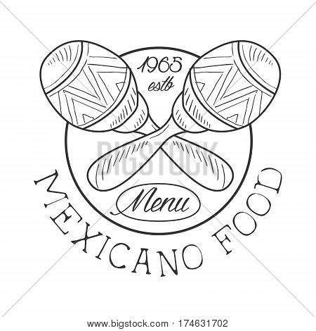 Restaurant Mexican Food Menu Promo Sign In Sketch Style With Maracas And Establishment Date , Design Label Black And White Template. Monochrome Hand Drawn Promotional Cafe Poster Print Vector Illustration.