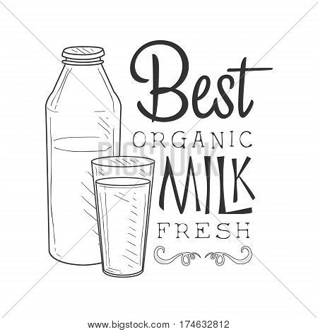 Best Organic Fresh Milk Product Promo Sign In Sketch Style With Bottle And Glass, Design Label Black And White Template. Monochrome Hand Drawn Promotional Farm Product Poster Print Vector Illustration.