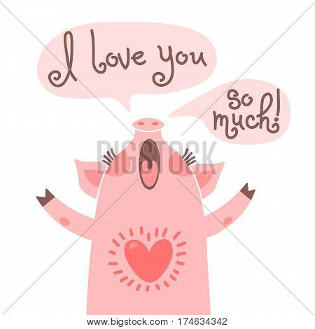 Greeting card with cute piglet. Sweet pig declaration I love you so much. Vector illustration.