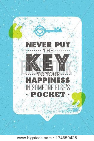 Never Put The Key To Your Happiness In Someone Else Pocket. Inspiring Creative Motivation Quote. Vector Typography Banner Design Concept