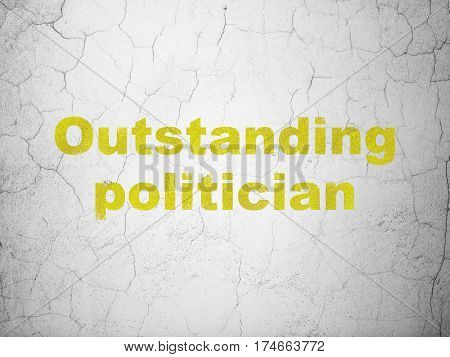 Politics concept: Yellow Outstanding Politician on textured concrete wall background