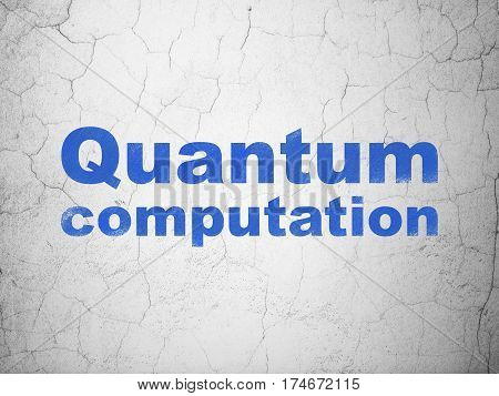 Science concept: Blue Quantum Computation on textured concrete wall background