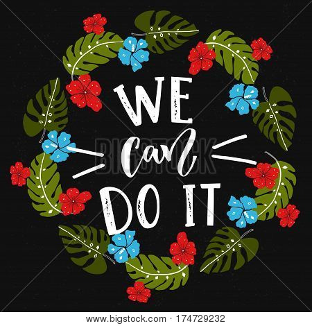 We can do it text, feminism slogan at tropical wreath with monstera leaves and exotic blue and red flowers.