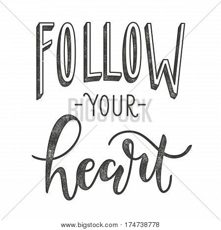 Follow your heart. Typographic poster with motivational quote. EPS10 vector illustration.