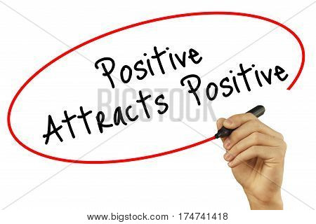 Man Hand Writing Positive Attracts Positive With Black Marker On Visual Screen. Isolated On White Ba