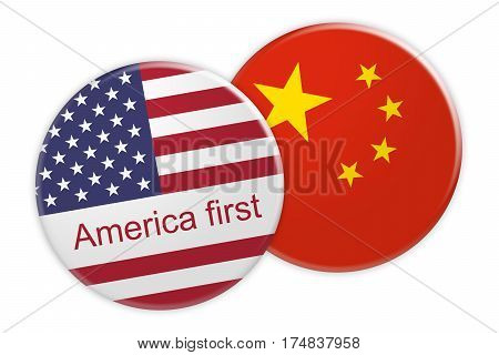 Politics News Concept: America First US Flag Button On China Flag Button 3d illustration on white background