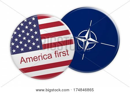 Politics News Concept: America First US Flag Button On NATO Flag Button 3d illustration on white background