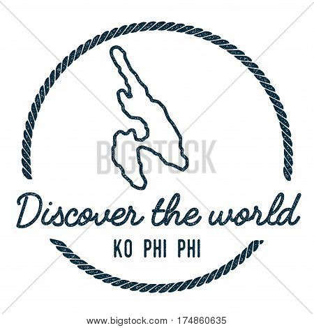 Ko Phi Phi Map Outline. Vintage Discover The World Rubber Stamp With Island Map. Hipster Style Nauti