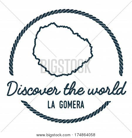 La Gomera Map Outline. Vintage Discover The World Rubber Stamp With Island Map. Hipster Style Nautic