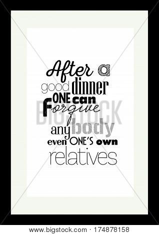 Food quote. Typographic food quotes for the menu. After a good dinner one can forgive anybody, even one's own relations.