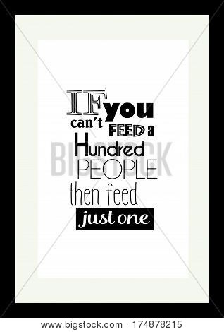 Food quote. Typographic food quotes for the menu. If you can't feed a hundred people then feed just one.