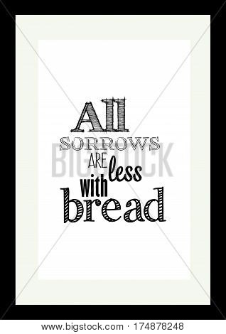 Food quote. Typographic food quotes for the menu. All sorrows are less with bread.