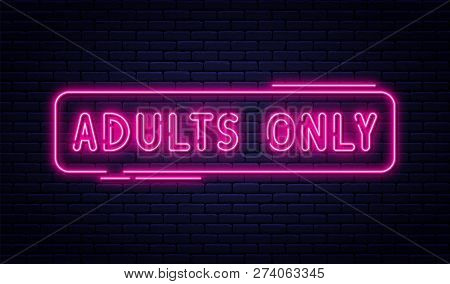 Neon Sign, Adults Only, 18 Plus, Sex And Xxx. Restricted Content, Erotic Video Concept Banner, Billb