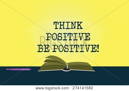 Conceptual Hand Writing Showing Think Positive Be Positive. Business Photo Showcasing Always Have Mo