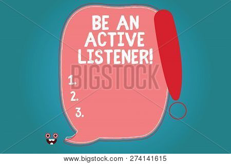 Text Sign Showing Be An Active Listener. Conceptual Photo Pay Attention Of What Showing Say To You B