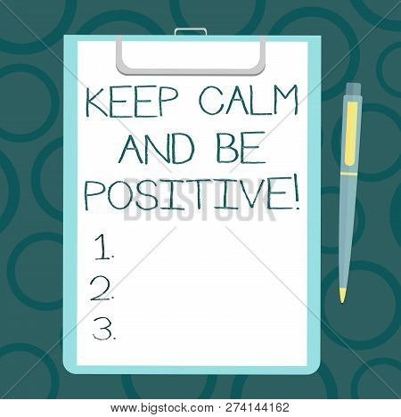 Writing Note Showing Keep Calm And Be Positive. Business Photo Showcasing Stay Calmed Positivity Hap