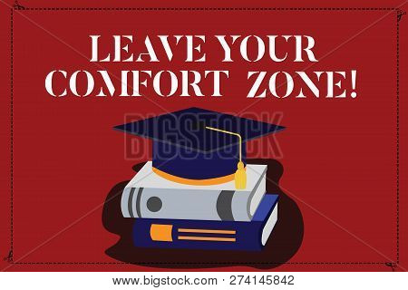 Text Sign Showing Leave Your Comfort Zone. Conceptual Photo Make Changes Evolve Grow Take New Opport