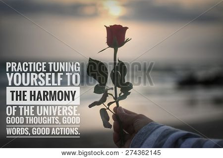 Inspirational Quote-practice Tuning Yourself To The Harmony Of The Universe. Good Thoughts, Good Wor