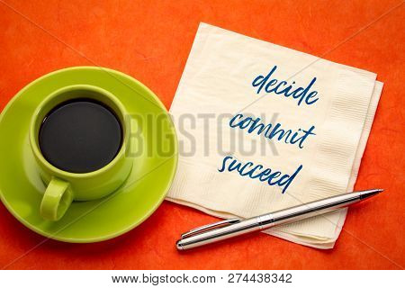 decide, commit, succeed word abstract - handwriting on a napkin with a cup of coffee poster