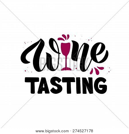 Wine Tasting - Hand Drawn Brush Lettering With Wine Glass. For Wine Event, Magazine, Brochure, Menu.