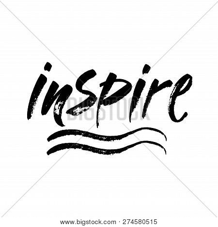 Inspire - Black Ink Hand Lettering Inscription Text, Motivation And Inspiration Positive Quote, Call