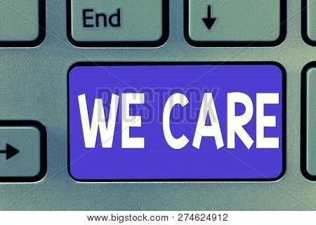 Writing Note Showing We Care. Business Photo Showcasing Care Taken To Prevent Any Problems And Issue