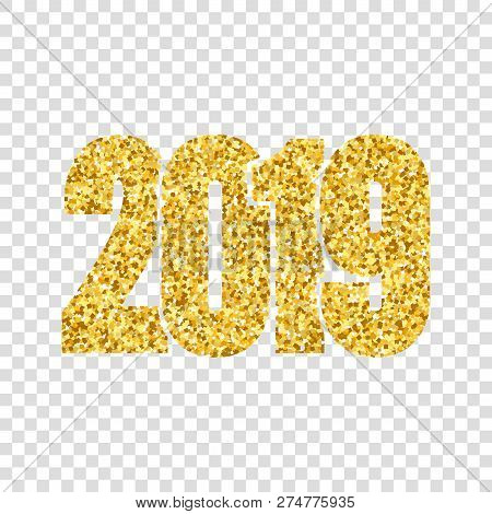 Happy New Year Shiny Gold Number 2019. Golden Glitter Digits Isolated White Transparent Background.
