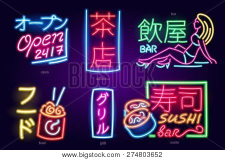 Set Of Neon Sign Japanese Hieroglyphs. Inscriptions Teahouse Bar Open Grill Sushi Food. Night Bright