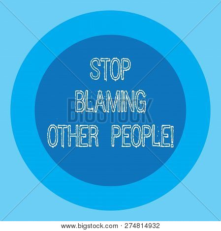 Conceptual hand writing showing Stop Blaming Other People. Business photo text Do not make excuses assume your faults guilt Circle with Border Two Tone Round Shape photo with Text Space. poster